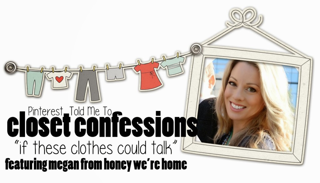Sheaffer Told Me To Closet Confessions:  Megan from Honey We're Home!