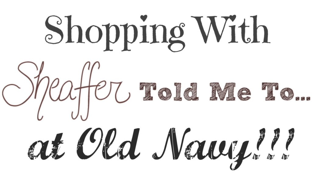 Sheaffer Told Me To Shopping with Sheaffer:  Old Navy Edition